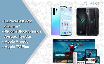 Huawei P30 Pro alınır mı? Xiaomi Black Shark 2, Apple Arcade, Valve Index (Video)