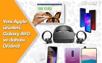Yeni Apple ürünleri, Galaxy A90, Google Stadia ve dahası (Video)