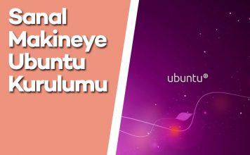 Sanal Makineye Ubuntu Kurulumu Nasıl Yapılır? (Video)